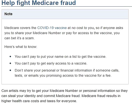 Help Fight Medicare Fraud. You don't have to pay for the COVID-19 Vaccine. Do not pay a fee, if asked. Do not give out your Medicare/Social Security Number if asked by a phone caller.